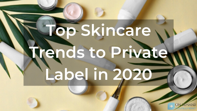 Top 3 Skincare Trends to Private Label in 2020
