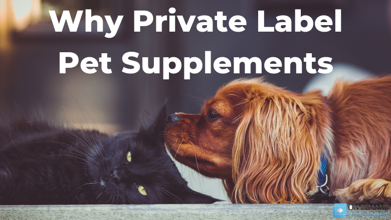 Why Private Label Pet Supplements