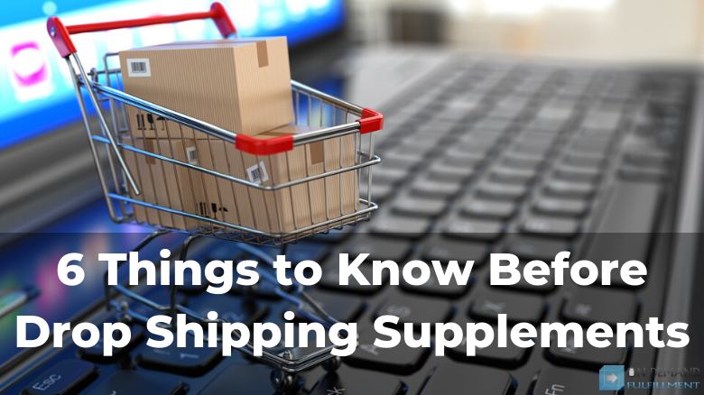 6 Things to Know Before Drop Shipping Supplements