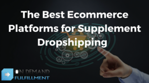 The Best Ecommerce Platforms for Supplement Dropshipping