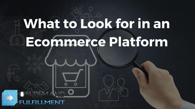 What to Look for in an Ecommerce Platform