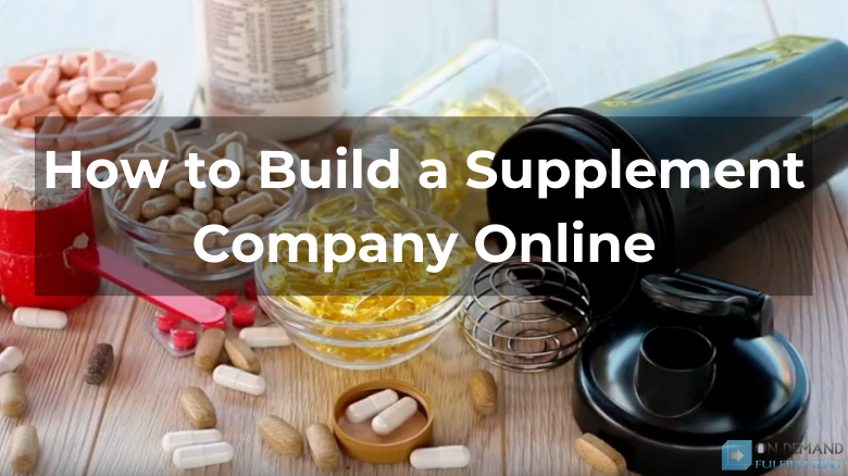 How to Build a Supplement Company Online