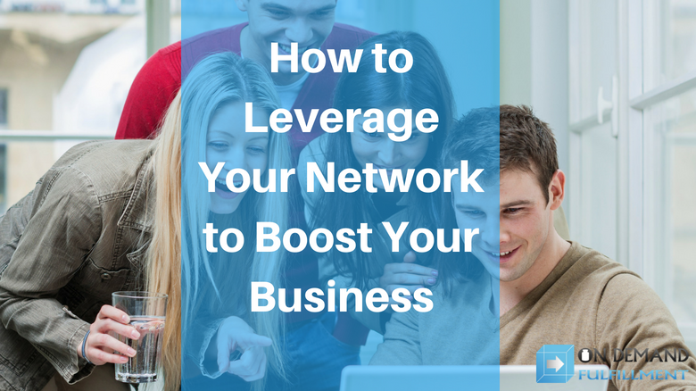 How to Leverage Your Network to Boost Your Business