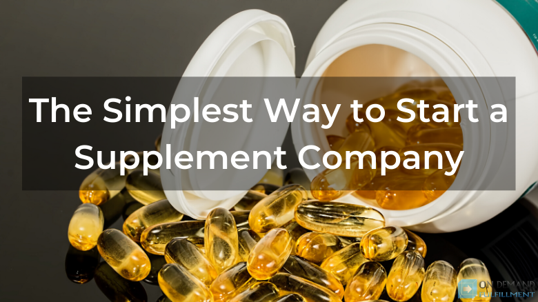 The Simplest Way to Start a Supplement Company