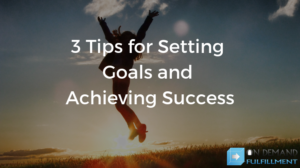 3 Tips for Setting Goals and Achieving Success