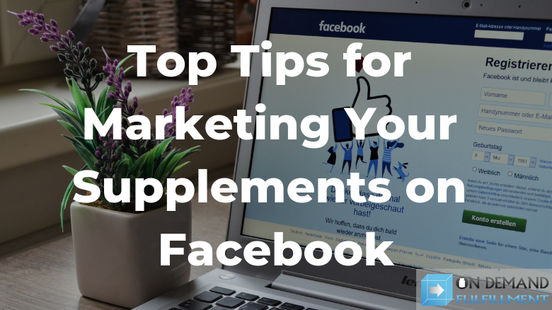 Top Tips for Marketing Your Supplements on Facebook