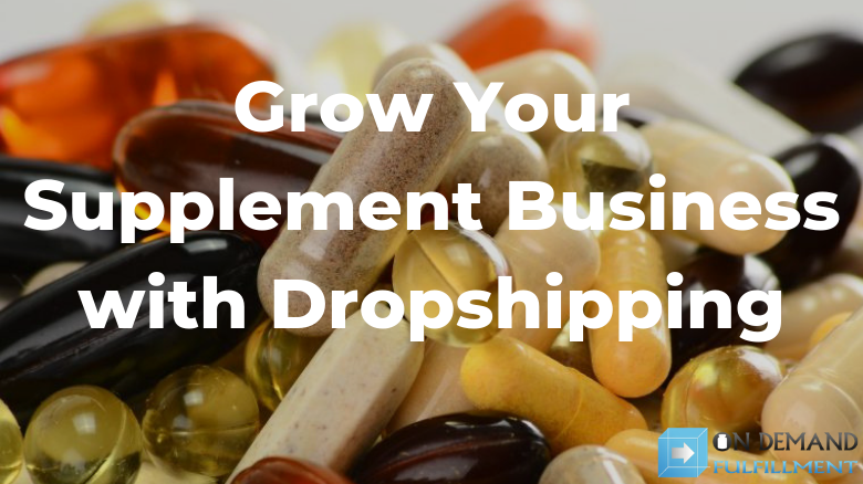 Grow Your Supplement Business with Dropshipping