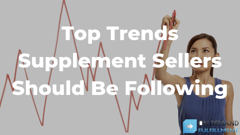 Top Trends Supplement Sellers Should Be Following
