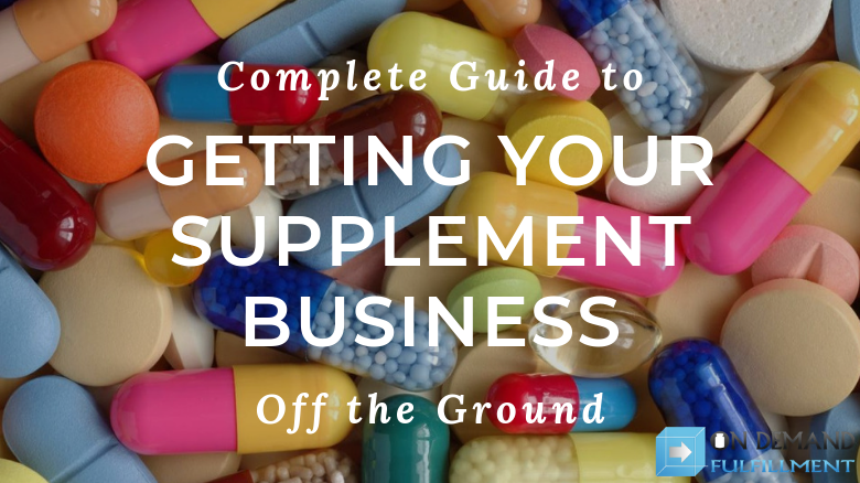 Complete Guide to Getting Your Supplement Business Off the Ground