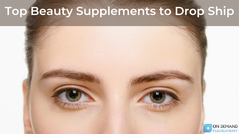 Top Beauty Supplements to Drop Ship