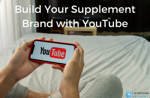 Build Your Supplement Brand with YouTube