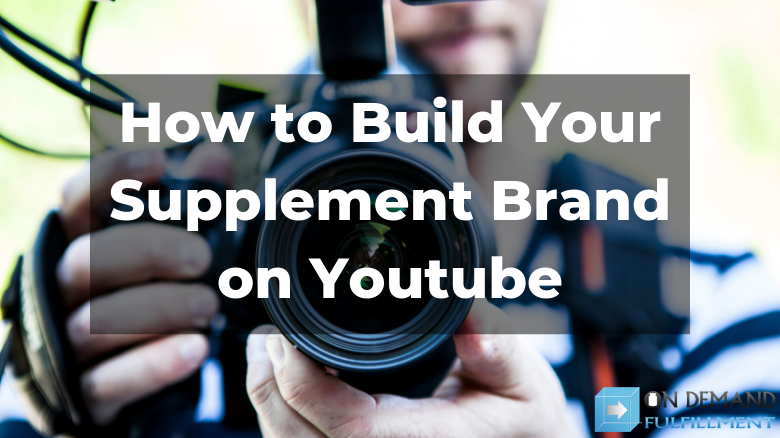 How to Build Your Supplement Brand on Youtube