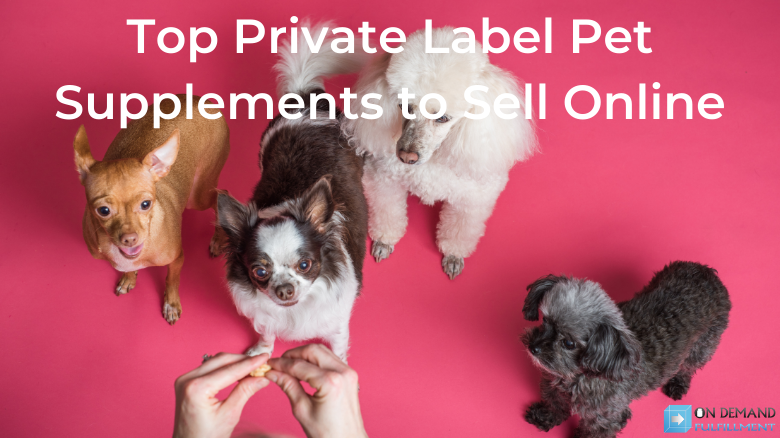 Top Private Label Pet Supplements to Sell Online