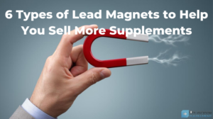 6 Types of Lead Magnets to Help You Sell More Supplements