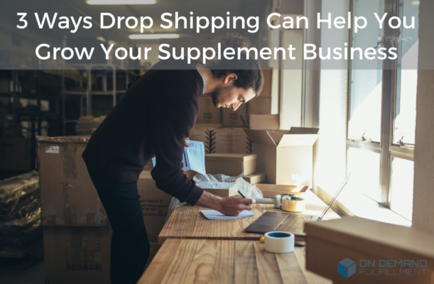 3 Ways Drop Shipping Can Help You Grow Your Supplement Business