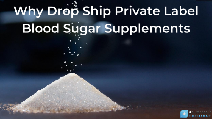 Why Drop Ship Private Label Blood Sugar Supplements