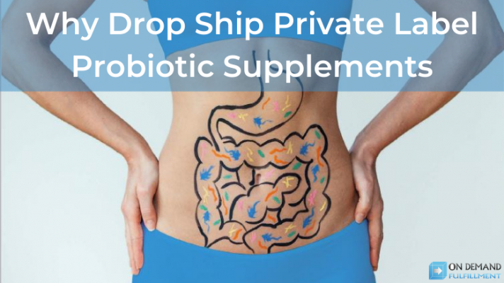 Why Drop Ship Private Label Probiotic Supplements