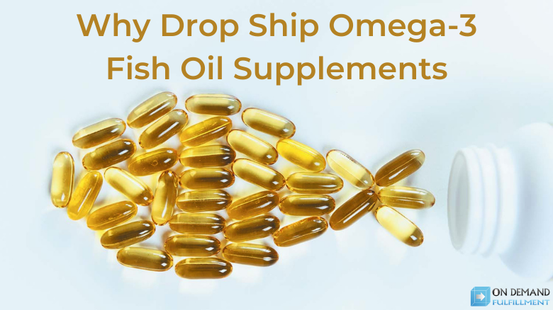 Why Drop Ship Omega-3 Fish Oil Supplements