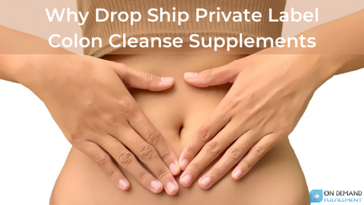 Why Drop Ship Private Label Colon Cleanse Supplements