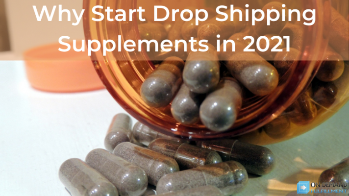 Why Start Drop Shipping Supplements in 2021