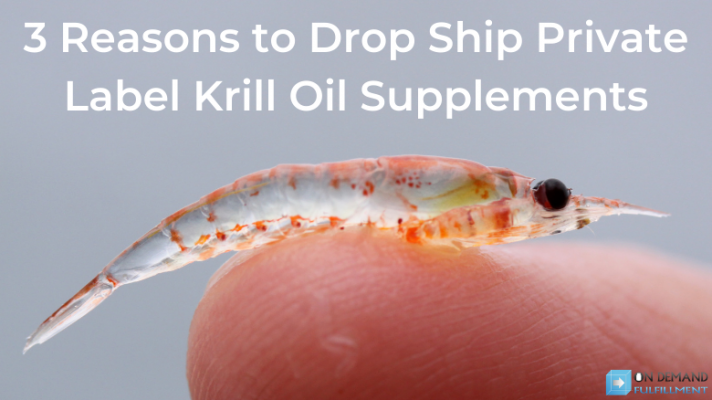 3 Reasons to Drop Ship Private Label Krill Oil Supplements